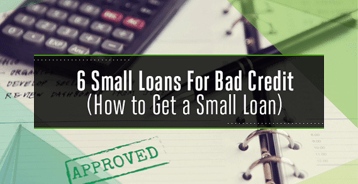 Where To Get A Loan With Bad Credit >> 6 Small Loans for Bad Credit - (Unsecured, Installment & Bank Loans)