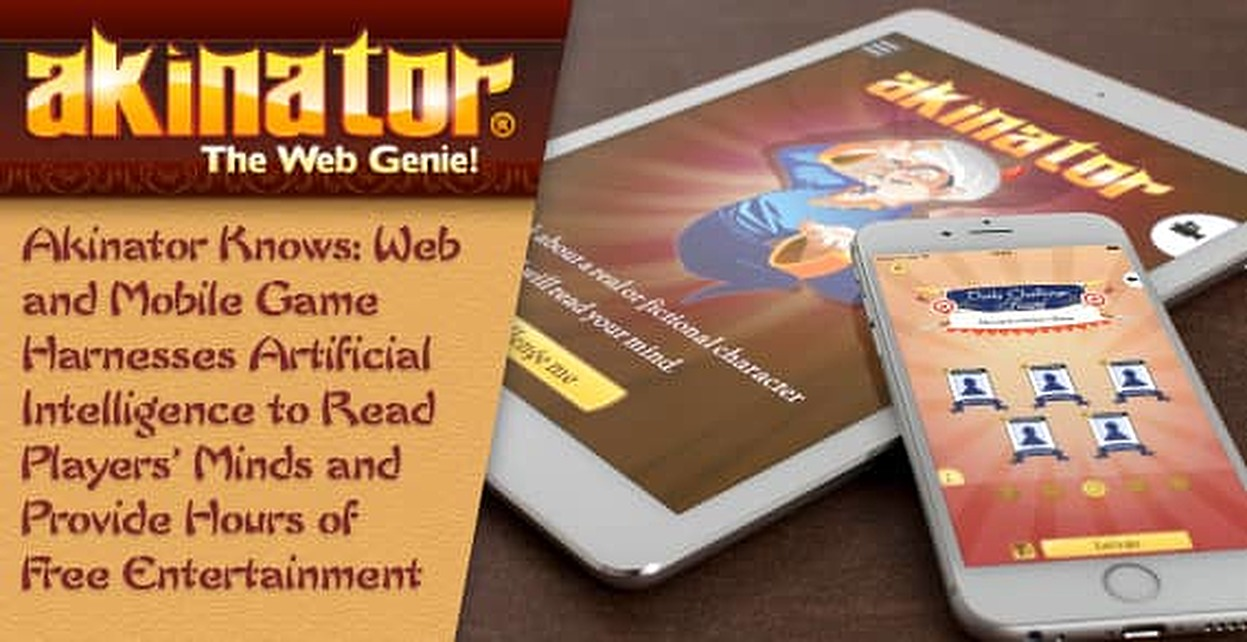 Akinator Knows: Web and Mobile Game Harnesses Artificial Intelligence to Read Players' Minds and Provide Hours of Free Entertainment