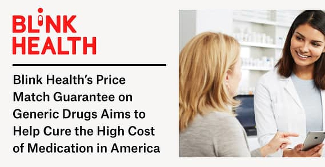 Blink Health's Price Match Guarantee on Generic Drugs Aims to Help Cure the High Cost of Medication in America