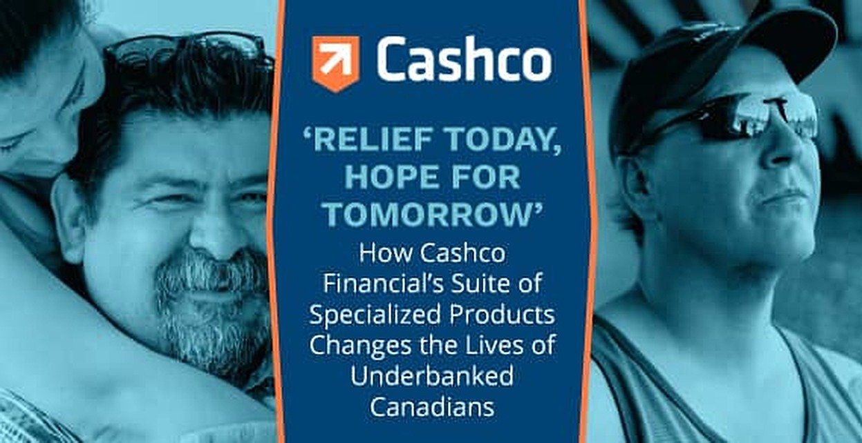 'Relief Today, Hope for Tomorrow' — How Cashco Financial's Suite of Specialized Products Changes the Lives of Underbanked Canadians