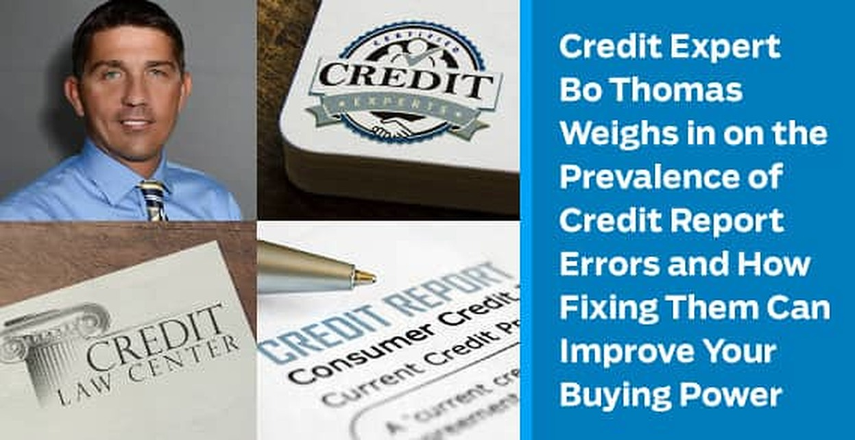 Credit Expert Bo Thomas Weighs in on the Prevalence of Credit Report Errors and How Fixing Them Can Improve Your Buying Power