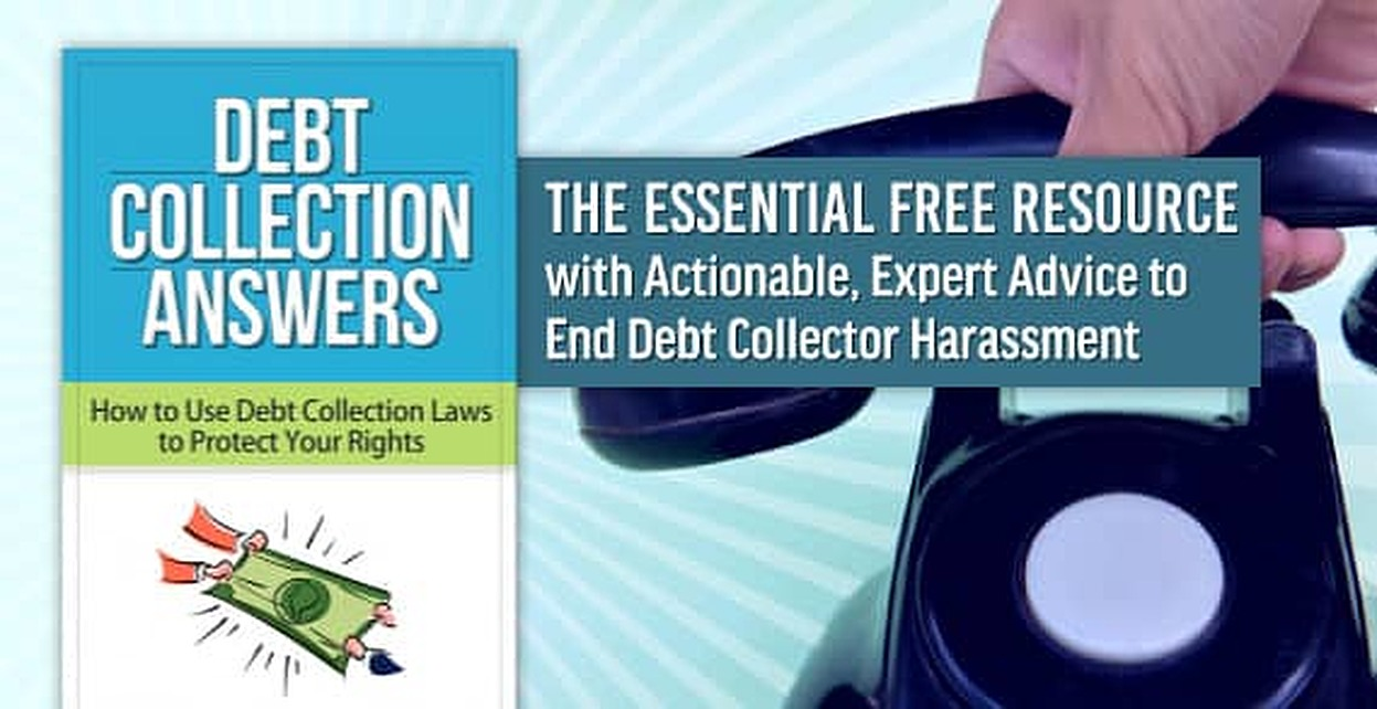 <em>Debt Collection Answers</em> — The Essential Free Resource with Actionable, Expert Advice to End Debt Collector Harassment