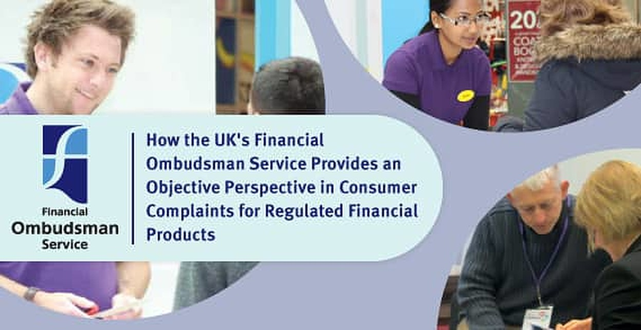 How the UK's Financial Ombudsman Service Provides an Objective Perspective in Consumer Complaints for Regulated Financial Products