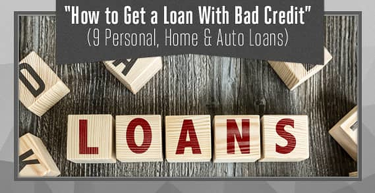 """How to Get a Loan with Bad Credit"" (9 Personal, Home & Auto Loans)"