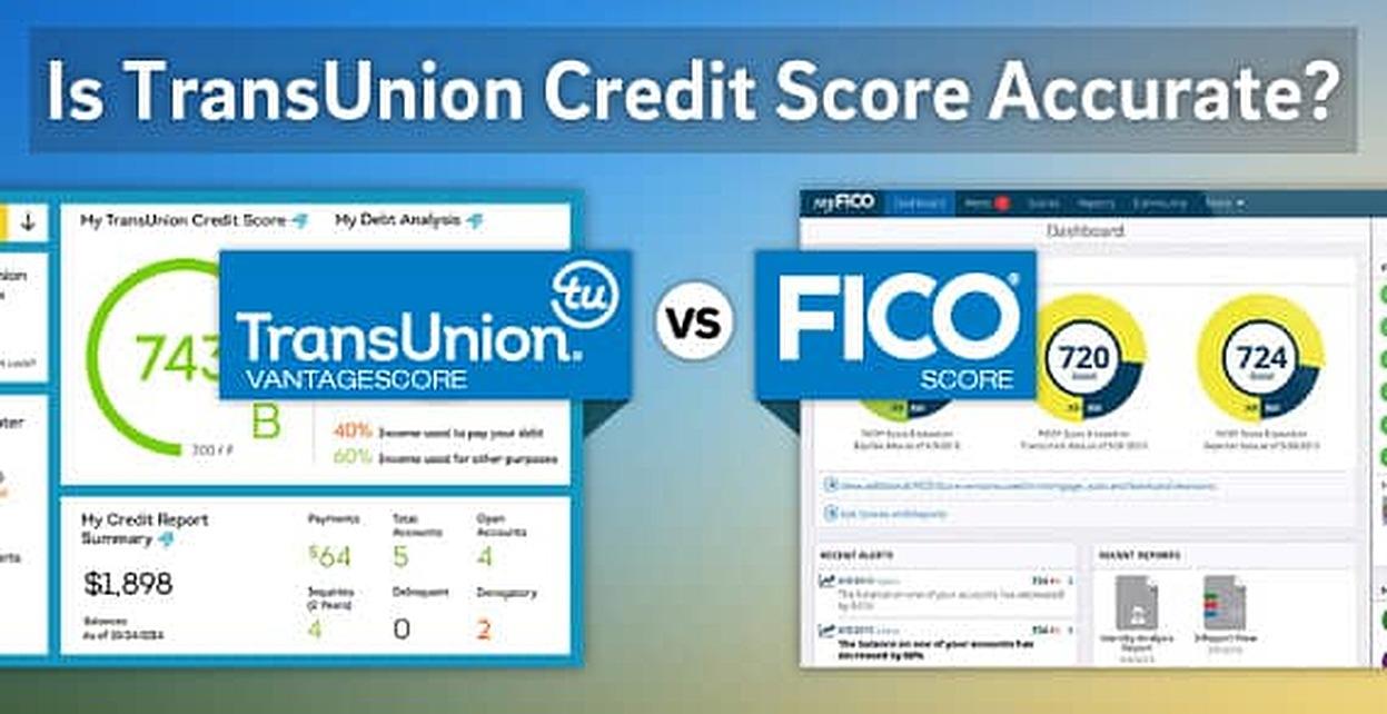 Is TransUnion Credit Score Accurate? VantageScore Vs. FICO