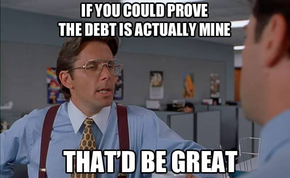 Ask for written proof of the debt