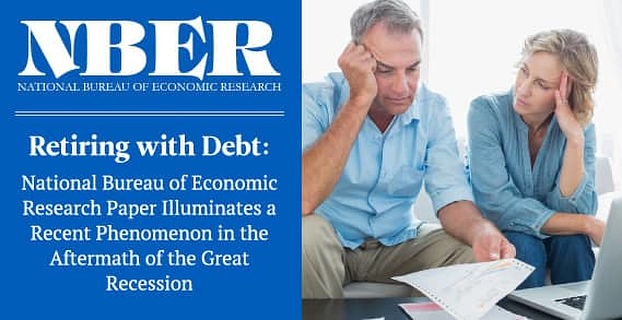Retiring with Debt: National Bureau of Economic Research Paper Illuminates a Recent Phenomenon in the Aftermath of the Great Recession