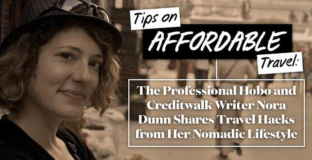 Tips on Affordable Travel: The Professional Hobo and Creditwalk Writer Nora Dunn Shares Travel Hacks from Her Nomadic Lifestyle