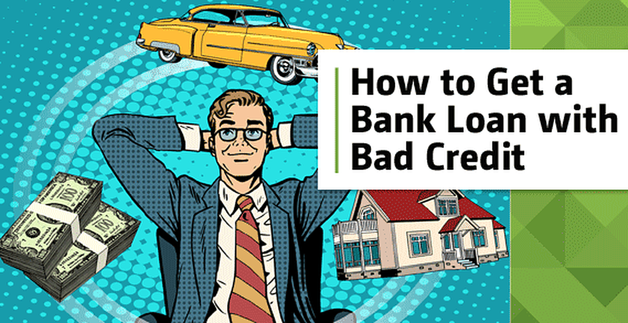 3 Loan Types — How to Get a Bank Loan with Bad Credit