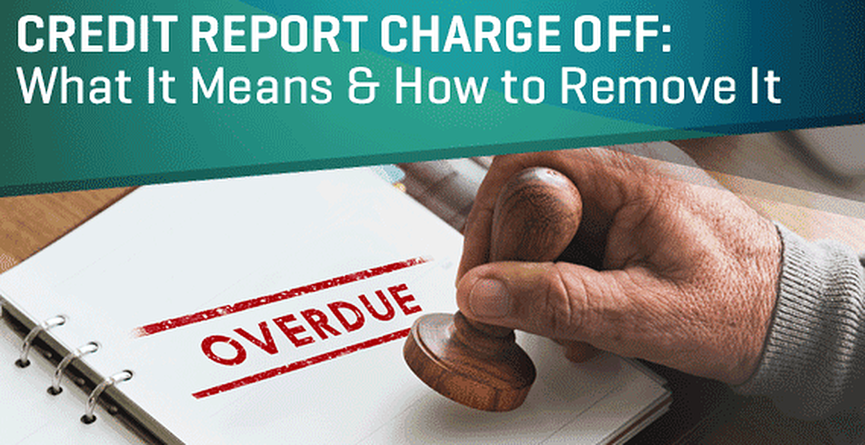 6 Facts — Credit Report Charge Off Meaning & How to Remove It