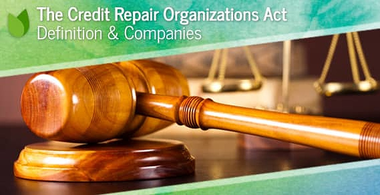 The Credit Repair Organizations Act — Definition + 3 Ethical Companies