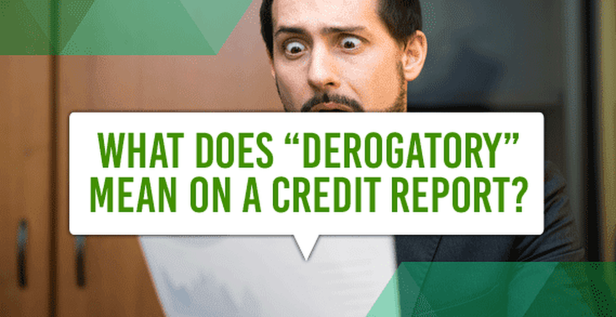 "What Does ""Derogatory"" Mean on a Credit Report?"