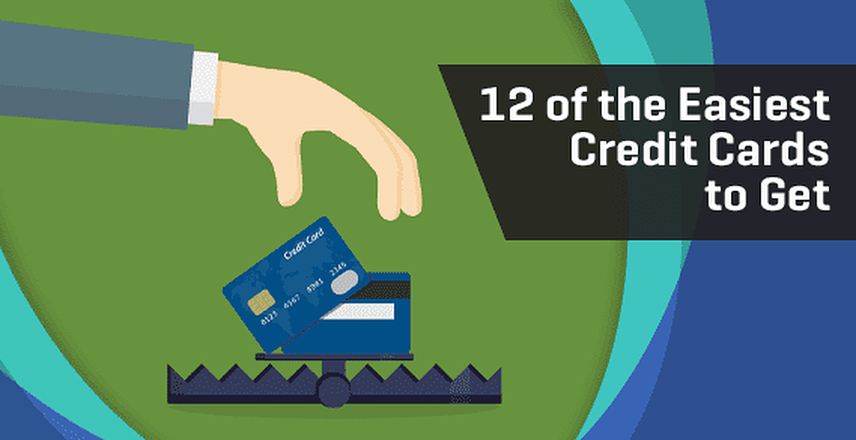 12 of the Easiest Credit Cards to Get