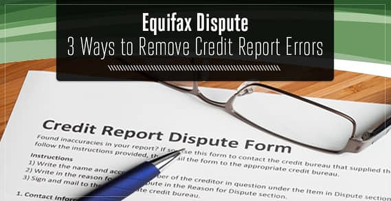 Equifax Dispute: 3 Ways to Remove Errors (Online Form