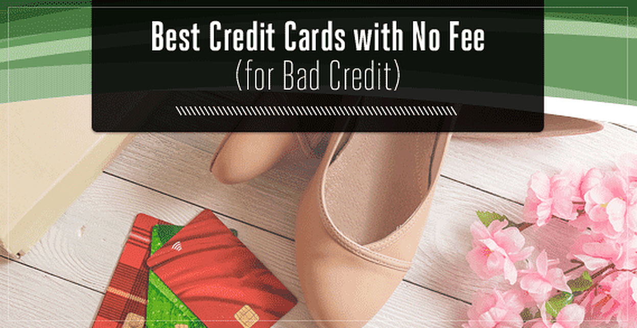 "11 Best Credit Cards for ""Bad Credit"" with No Fee (2019"
