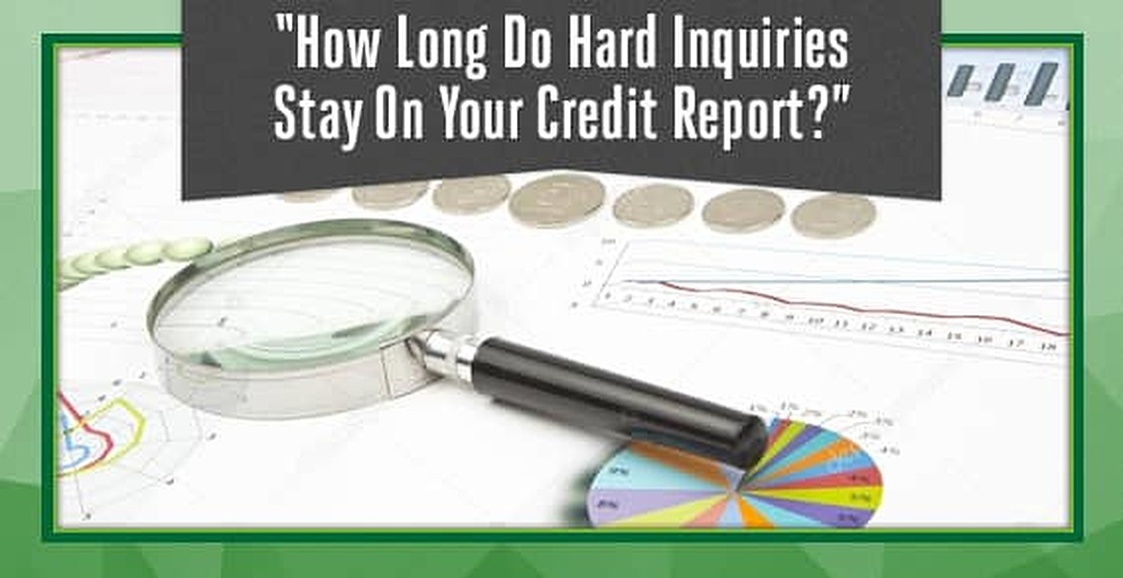 How Long Do Hard Inquiries Stay On Your Credit >> How Long Do Hard Inquiries Stay On Your Credit Report