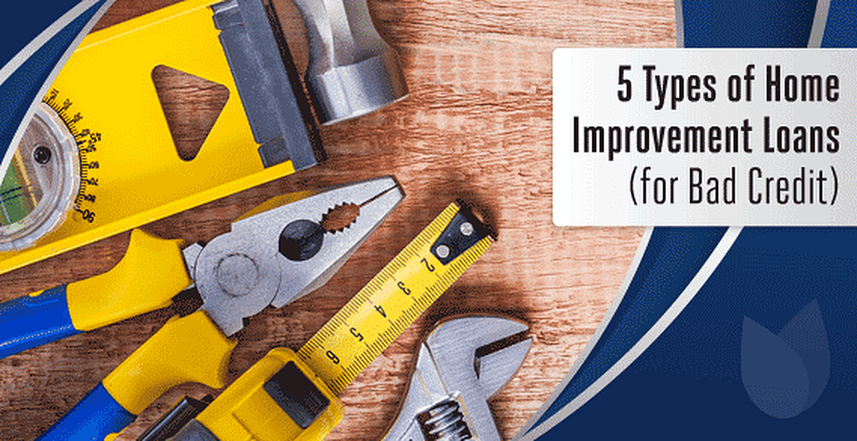 Home Improvement Loans >> 5 Types Of Home Improvement Loans For Bad Credit Badcredit Org