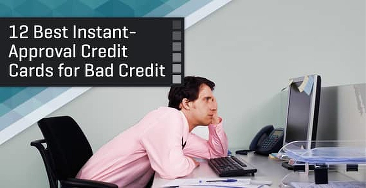 12 Best Instant-Approval Credit Cards for Bad Credit