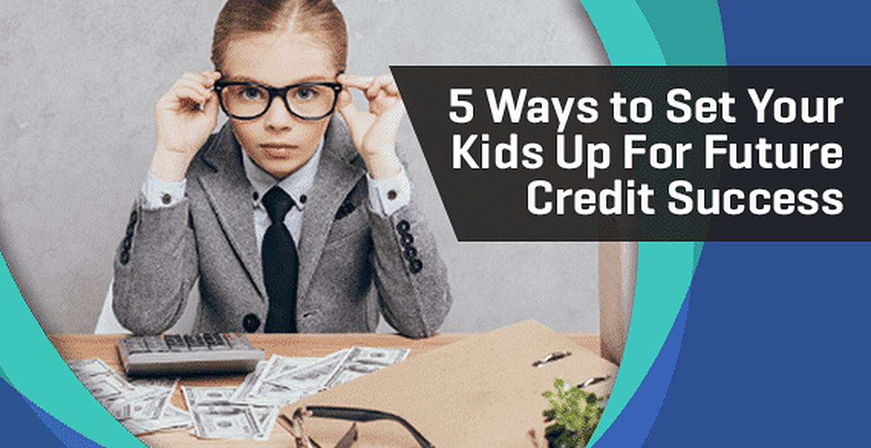 5 Ways to Set Your Kids Up for Future Credit Success