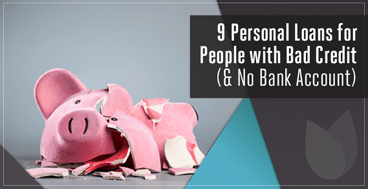 8 Personal Loans for People with Bad Credit (and No Bank Account)