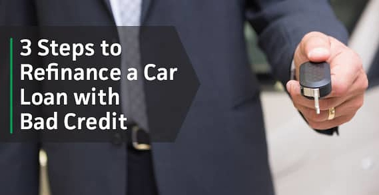 3 Steps — Refinance Car Loan with Bad Credit (How, Where, When)