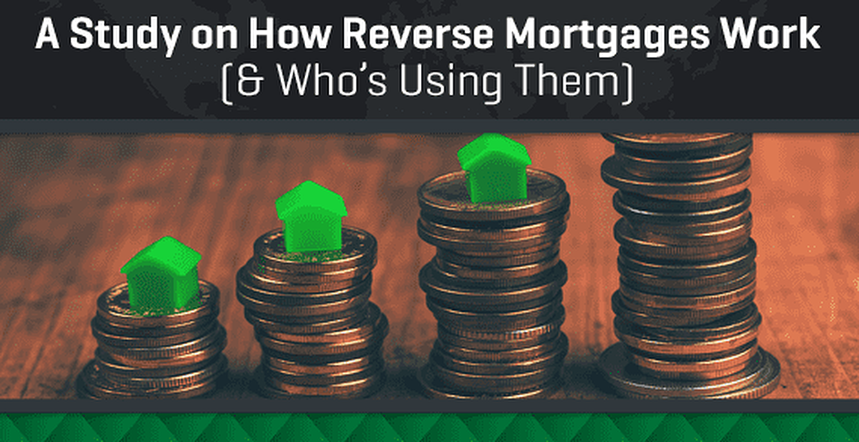 A Study of How a Reverse Mortgage Works & Who's Using Them