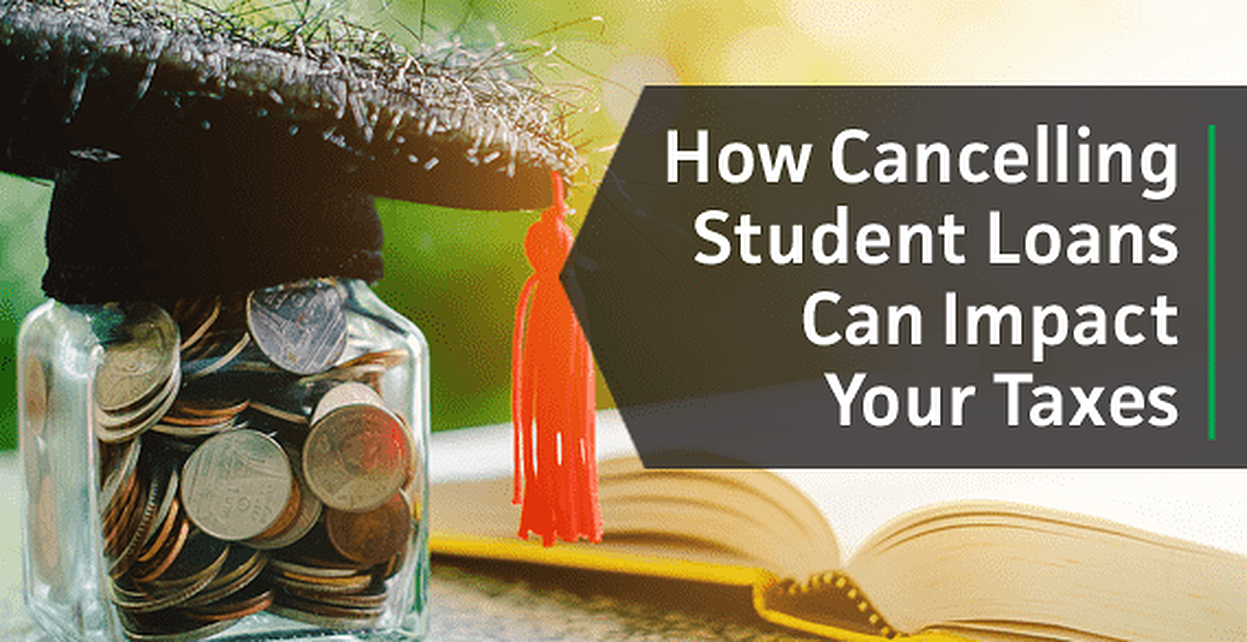 How Cancelling Student Loans Can Impact Your Taxes