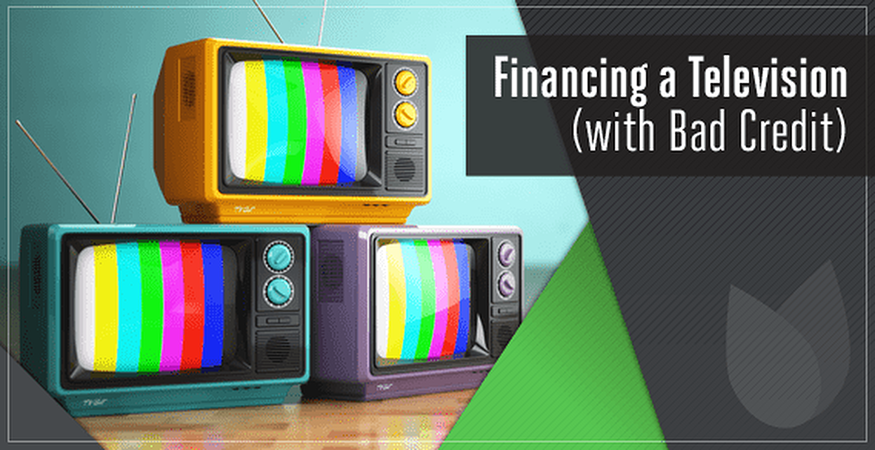 3 Methods of TV Financing for Bad Credit with No Down Payment
