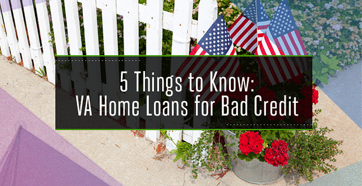 5 Things to Know About VA Home Loans for Bad Credit
